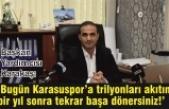 'Bugün Karasuspor'a trilyonları akıtın bir yıl sonra başa dönülür'
