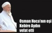 Osman Hoca'nın eşi vefat etti