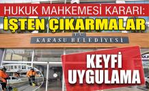 Karasu Belediyesi'nin çalışanları işten çıkarması yargı duvarına çarptı