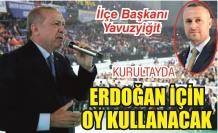 Erdoğan için oy kullanacak