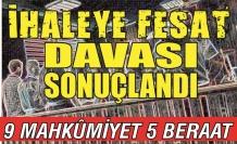 İhaleye Fesat Davası sonuçlandı: 9 mahkûmiyet 5 beraat!