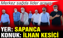 Merkez sağda lider arayışı: Yer Sapanca, konuk İlhan Kesici…