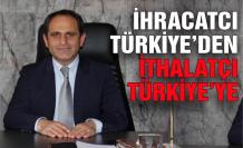 Başkan Keleş: İhracatçı Türkiye'den İthalatçı Türkiye'ye...