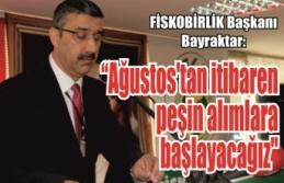 """FİSKOBİRLİK Başkanı Bayraktar: """"15 Ağustos'tan itibaren peşin alımlara başlayacağız"""""""