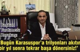 'Bugün Karasuspor'a trilyonları akıtın bir...