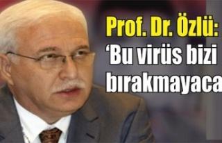 Bilim Kurulu Üyesi Prof. Dr. Tevfik Özlü: Bu virüs...