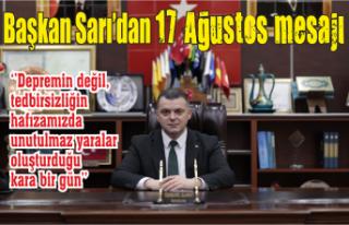 Başkan Sarı'dan 17 Ağustos mesajı