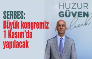 Serbes: Büyük kongremiz 1 Kasım'da yapılacak
