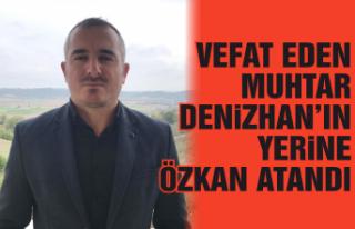 Vefat eden Denizhan'ın yerine Özkan atandı