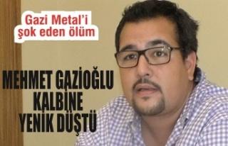 Gazi Metal'i şok eden ölüm: Mehmet Gazioğlu...