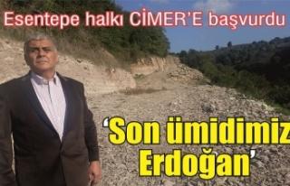 Esentepe'nin son umudu Cumhurbaşkanı Erdoğan