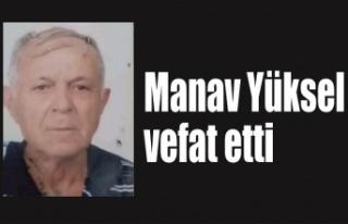 Manav Yüksel vefat etti