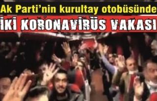 Ak Parti'nin kongre otobüsünde iki koronavirüs...