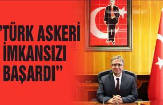 Helvacı: Türk Askeri imkansızı başardı
