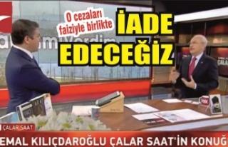 Kılıçdaroğlu: 'O para cezalarını faiziyle...