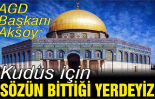 Aksoy; 'Kudüs için sözün bittiği yerdeyiz'
