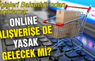 Online alışverişe de yasak gelecek mi? İçişleri'nden...