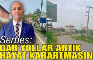 Serbes: Kırsal mahallelerdeki dar yollar artık hayat...