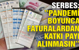 Serbes: Pandemi boyunca faturalardan katkı payı...