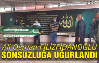 Ali Osman Filizfidanoğlu sonsuzluğa uğurlandı