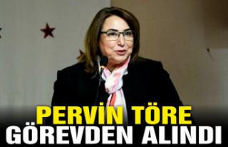 Pervin Töre görevden alındı