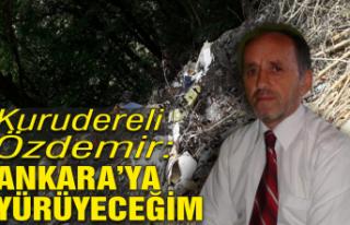 Kurudereli Özdemir; 'Ankara'ya yürüyeceğim'