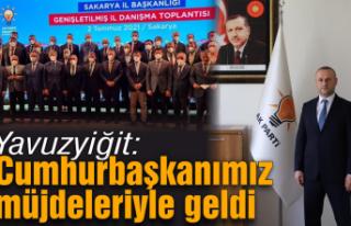 Yavuzyiğit; 'Cumhurbaşkanımız müjdeleri ile...