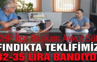 CHP İlçe Başkanı Aykut Süt: Fındıkta teklifimiz...