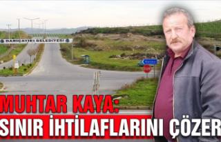Muhtar Kaya: 'Sınır ihtilaflarını çözer'