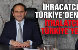 Başkan Keleş: İhracatçı Türkiye'den İthalatçı...