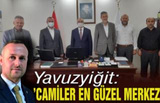 Hasan Yavuzyiğit: 'Camiler en güzel merkez'