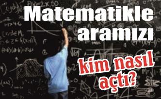 Matematikle aramızı kim nasıl açtı?