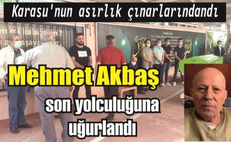 Mehmet Akbaş son yolculuğuna uğurlandı