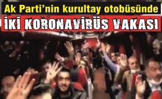 Ak Parti'nin kongre otobüsünde iki koronavirüs vakası