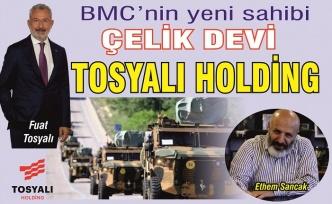 BMC'nin yeni sahibi çelik devi Tosyalı Holding