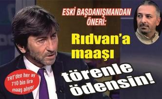 Erdoğan'ın eski başdanışmanı yazdı: 'Rıdvan'a maaşı törenle ödensin!'