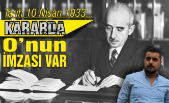 Tarih: 10 Nisan 1933…  Kararda O'nun imzası var