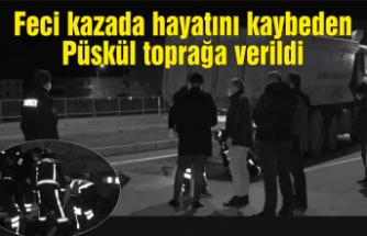 Feci kazada hayatını kaybeden Osman Nuri Püskül toprağa verildi