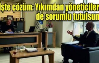 Serbes: İşte çözüm! Depremin yıkımından yöneticiler de sorumlu tutulsun