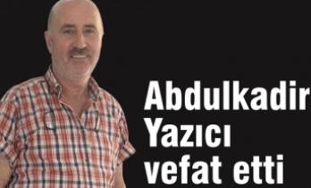 Abdulkadir Yazıcı vefat etti