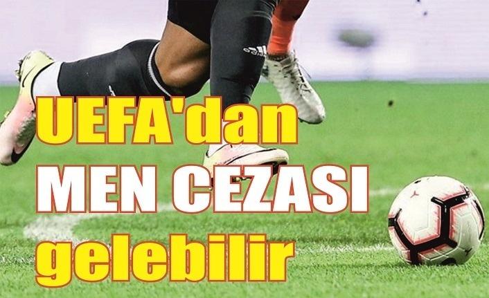 UEFA'dan 'MEN' cezası gelebilir